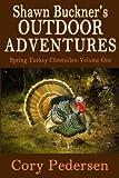 Shawn Buckner's Outdoor Adventures: Spring Turkey Chronicles