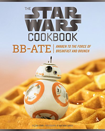 Price comparison product image The Star Wars Cookbook: BB-Ate: Awaken to the Force of Breakfast and Brunch