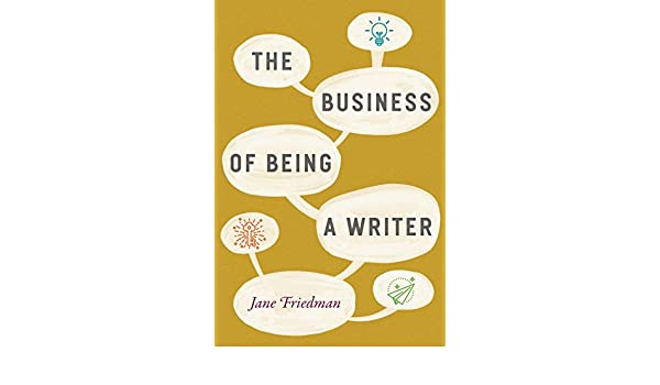 The Business of Being a Writer (Chicago Guides to Writing ...