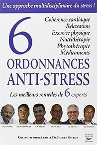 6 ordonnances anti-stress : Les meilleurs remèdes de 6 experts par Pierre Setbon