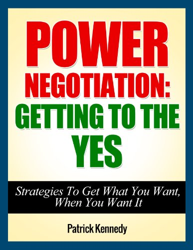 Power Negotiation: Getting To The YES...Strategies To Get What You Want, When You Want It (Persuasion, Communication Skills, Negotiation, Negotiation Genius) ... Tactics Book 1) (English Edition)