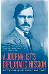 A Journalist's Diplomatic Mission: Ray Stannard Baker's World War I Diary (From Our Own Correspondent) Hardcover