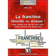 FRANCHISE, RÉUSSITE OU ARNAQUE (LA)