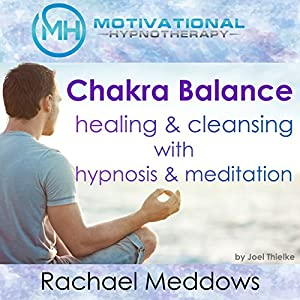 Chakra Balance, Healing & Cleansing with Hypnosis and Meditation Audiobook