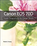 Best Prosumer Cameras - Canon EOS 70D: From Snapshots to Great Shots Review