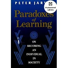 Paradoxes of Learning: On Becoming an Individual in Society (Jossey Bass Higher & Adult Education Series)