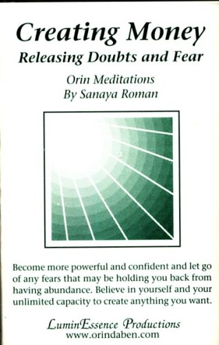 Creating Money: Releasing Doubts and Fears. Orin Meditations