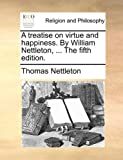 The A Treatise on Virtue and Happiness by William Nettleton, Thomas Nettleton, 1170577881