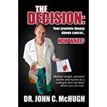 The Decision: Your prostate biopsy shows cancer. Now what? Medical insight, personal stories, and humor by a urologist who has been where you are now.