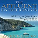 The Affluent Entrepreneur: 20 Proven Principles for Achieving Prosperity Audiobook by Patrick Snow Narrated by Pete Larkin