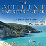 The Affluent Entrepreneur: 20 Proven Principles for Achieving Prosperity | Patrick Snow