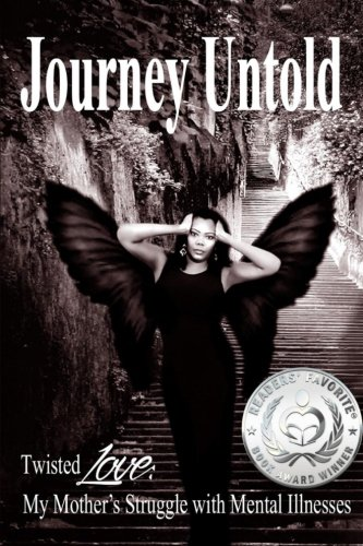 Journey Untold: Twisted Love: My Mother's Struggle with Mental Illness (Volume 1)