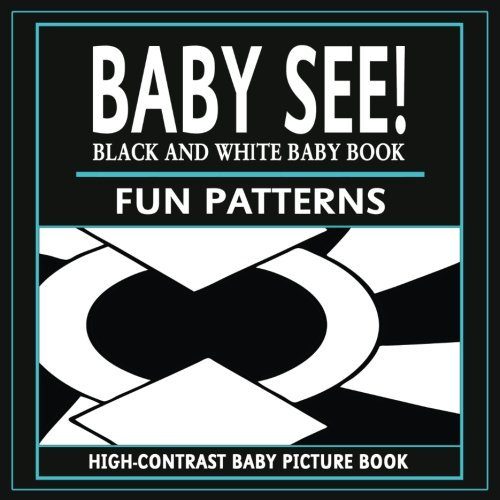 Baby See!: Fun Patterns: High-Contrast Black And White Baby Book (High-Contrast Baby Books) (Volume 1) pdf epub