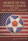 Secrets of the Mormon Church: Are These Mitt Romney's Beliefs?, H. Newton, 1477400893