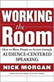 img - for Working the Room: How to Move People to Action Through Audience-Centered Speaking by Nick Morgan (2003-04-02) book / textbook / text book