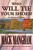 Who Will Tie Your Shoes?, Mack Mangham, 0595259537