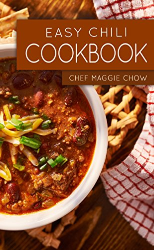 Easy Chili Cookbook (Chili, Chili Cookbook, Chili Recipes 1) by [Maggie Chow, Chef]