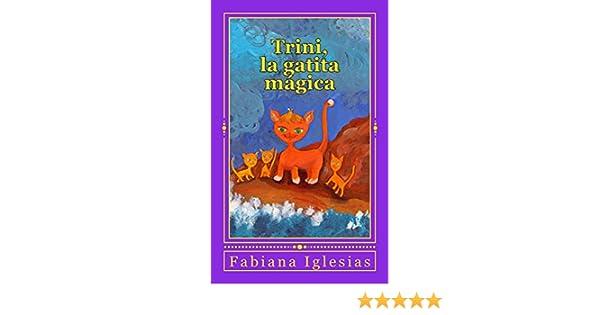 Amazon.com: Trini, la gatita mágica: Cuento para niños (Spanish Edition) eBook: Fabiana Iglesias: Kindle Store