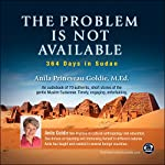 The Problem Is Not Available: 364 Days in Sudan | Anila Prineveau Goldie