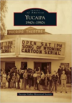 Yucaipa:: 1940s-1980s (Images of America) by Yucaipa Valley Historical Society (2009-12-09)