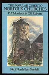 The Popular Guide to Norfolk Churches: North-east Norfolk v.1: North-east Norfolk Vol 1