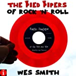 The Pied Pipers of Rock 'n' Roll: Radio Deejays of the '50s and '60s | Wes Smith