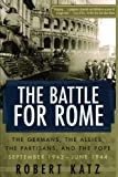 img - for The Battle for Rome: The Germans, the Allies, the Partisans, and the Pope, September 1943--June 1944 book / textbook / text book