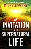 An Invitation to the Supernatural Life, Michele Perry, 0800795334
