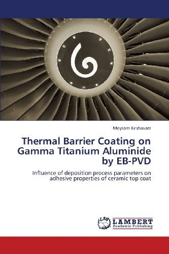 Thermal-Barrier-Coating-on-Gamma-Titanium-Aluminide-by-EB-PVD-Influence-of-deposition-process-parameters-on-adhesive-properties-of-ceramic-top-coat-by-Keshavarz-Meysam-2013-Paperback