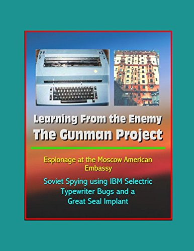 Learning From the Enemy: The Gunman Project - Espionage at the Moscow American Embassy - Soviet Spying using IBM Selectric Typewriter Bugs and a Great Seal Implant