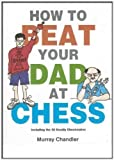 How to Beat Your Dad at Chess (Gambit Chess) by Chandler, Murray (8/1/1998)
