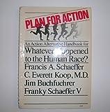 Plan for Action, Francis A. Schaeffer and C. Everett Koop, 0800711165
