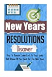 New Years Resolutions - Discover How To Remain Committed To Your Goals And Achieve All Your Goals For The New Years (New Years Resolution Guide, New Years Goal, New Years Resolution)