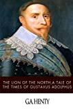 The Lion of the North, a Tale of the Times of Gustavus Adolphus
