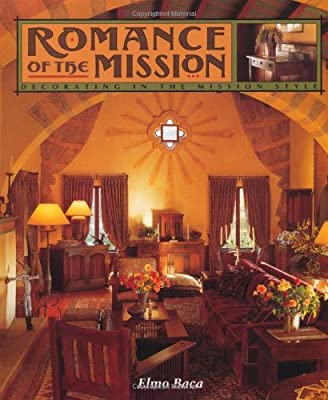 Romance of the Mission: Decorating in the Mission Style: Elmo Baca ...