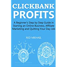 CLICKBANK PROFITS (2016) - Extended: A Beginner's Step by Step Guide in Starting an Online Business, Affiliate Marketing and Quitting Your Day Job