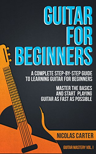 guitar for beginners a complete step by step guide to learning rh amazon com Guitar Chords for Beginners playing guitar a beginners guide