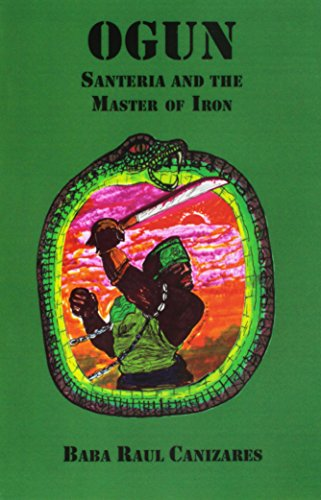 OGUN; Santeria and the Master of Iron by Raul Canizares
