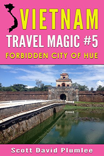 Vietnam Travel Magic #5: Forbidden City of Hue