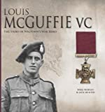 Louis McGuffie VC: The Story of Wigtown's War Hero