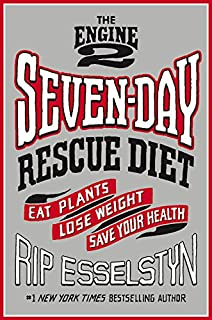 Book Cover: The Engine 2 Seven-Day Rescue Diet: Eat Plants, Lose Weight, Save Your Health