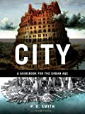City: A Guidebook for the Urban Age by P.D. Smith (2012-05-10)