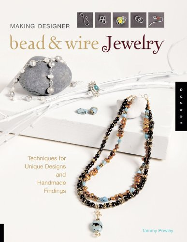 Making Designer Bead and Wire Jewelry: Techniques for Unique Designs and Handmade Findings