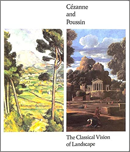 Cezanne and Poussin The Classical Vision of Landscape