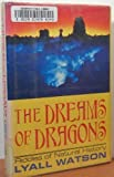 The Dreams of Dragons, Lyall Watson, 0688063659