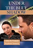 Under the Blue Shadow : Clinical and Behavioral Perspectives on Police Suicide, Violanti, John M. and Samuels, Stephanie, 0398077681