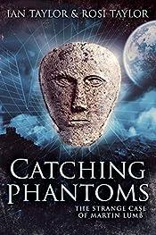 Catching Phantoms: The Strange Case Of Martin Lumb