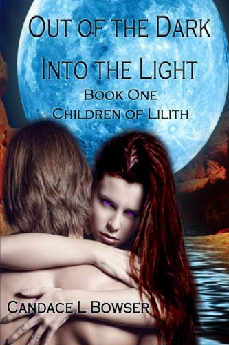 Out of the Dark Into the Light (Children of Lilith Series) (Volume 1)