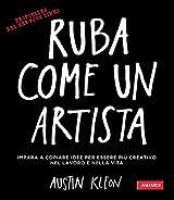 Ruba come un artista: Per essere più creativo nel lavoro e nella vita (Italian Edition)