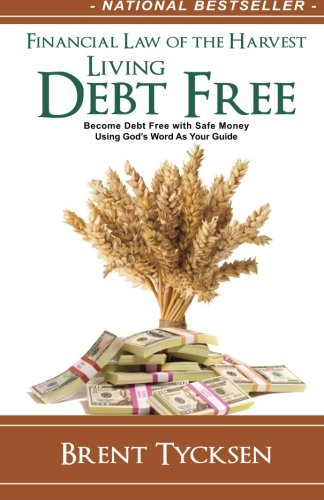 Financial Law of the Harvest: Living Debt Free: Become Debt Free with Safe Money  Using Gods Word As Your Guide